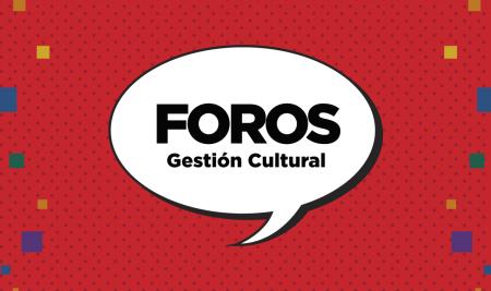 FOROS de Gestión Cultural