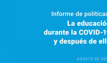 Informe de políticas: La educación durante la COVID-19 y después de ella. Naciones Unidas